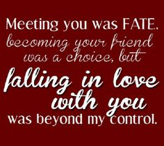 Falling in love with your was beyond my control..for my love, Dave