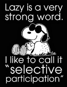 SNOOPY~SELECTIVE PARTICIPATION I work with people for whom SELECTIVE PARTICIPATION is a way of life.