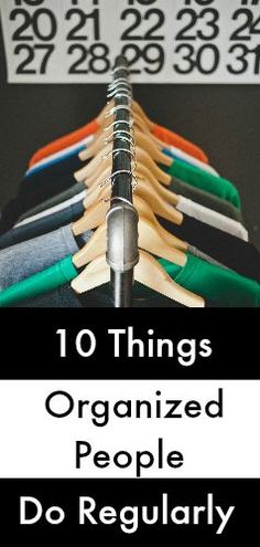 10 Things Organized People Do Regularly and HOW to incorporate these in to your day today!