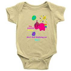 The Easter Bunny Ain't Got nothing on Me!-Onesie 100% Cotton