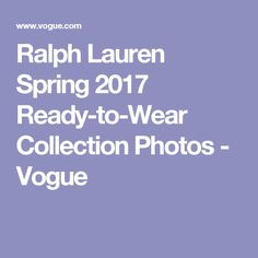 Ralph Lauren Spring 2017 Ready-to-Wear Collection Photos - Vogue