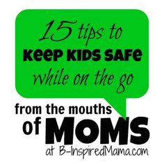 How do you keep your kids safe while on the go? Here are 15 kid-tested tips from MOMS like you!  B-InpsiredMama.com