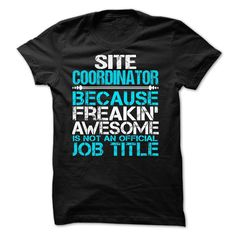 Site Coordinator Because Freaking Awesome Is Not An Official Job Title T-Shirt, Hoodie Site Coordinator