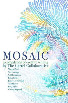 Mosaic: a Compilation of Creative Writing by James Lee Schmidt http://www.amazon.com/dp/B00UKJSQJI/ref=cm_sw_r_pi_dp_EBURvb1RR8W04