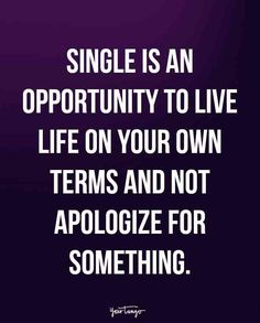 """Single is an opportunity to live life on your own terms and not apologize."""