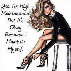 Ladies and Gentlemen, I bring to you a topic that many people discuss but not so many understand. High maintenance on a budget. People always think because you wear nice clothes that you have spent… Babe Quotes, Bitch Quotes, Badass Quotes, Queen Quotes, Girl Quotes, Woman Quotes, Funny Quotes, Qoutes, Sassy Quotes