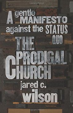 The Prodigal Church: A Gentle Manifesto against the Status Quo by Jared C. Wilson http://www.amazon.com/dp/143354461X/ref=cm_sw_r_pi_dp_O-wZvb1S5V2BD
