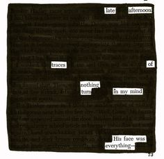 - - - Source: A Separate Peace by John Knowles Black Out Poetry: c. 2016 More Black Out Poetry Poetry Quotes, Book Quotes, Quotes Quotes, Qoutes, Writing Poetry, Poetry Art, Altered Books Pages, Found Poetry, Amigurumi