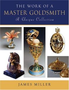 The Work of a Master Goldsmith: A Unique Collection: James Miller: 9780719801020: Amazon.com: Books