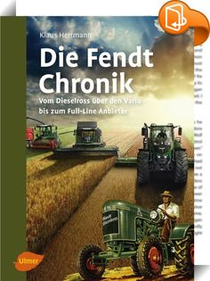Die Fendt-Chronik    ::  Chronicle of Fendt 5th edition The history of Fendt tractors in words and pictures From Dieselross to Vario?? With high-quality photos from the Fendt archive The technically high-quality tractors have a long tradition and cannot be ignored in modern farming. This book describes the history of the market leader from the founding family through to the development of the company into an important part of the globally operating AGCO agricultural machinery group. Wi...