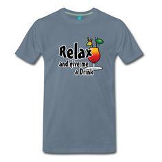 Relax and give me a Drink - Fun Shirts und Geschenke für Genießer. #relax #drink #bar #barkeeper #kneipe #trinken #getränke #party #fun #sprüche #urlaub #shirts #geschenke
