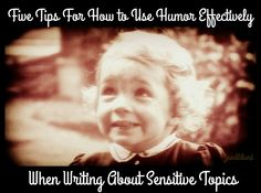 Five Tips For How to Use Humor Effectively When Writing About Sensitive Topics