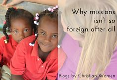 Why missions isn't so foreign after all | Blogs by Christian Women