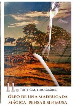 II. ÓLEO DE UNA MADRUGADA MÁGICA: Pensar sin Musa. (COLECCIÓN Los Susurros de Cantero Óleos Poéticos. ) (Volume 2) (Spanish Edition): TCS Tony Cantero Suárez: 9791090584976: Amazon.com: Books