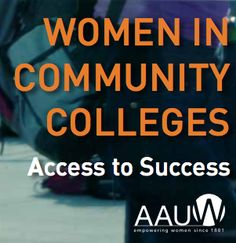 """AAUW report: """"Women in Community Colleges: Access to Success"""". Recommendations: 1) Child care is critical, 2) Women in STEM need more support. http://www.aauw.org/resource/women-in-community-colleges/"""