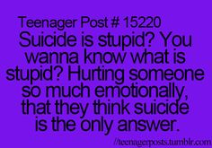 """Yes! I'm sorry, but I just get really pissed off when I hear someone saying that a person who commits suicide is just a """"coward"""". Have you ever had to talk someone out of it? Because I have!"""