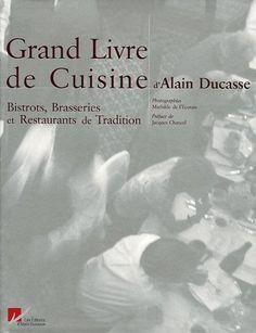 Le Grand Livre de Cuisine d'Alain Ducasse : Bistrots, Brasseries et Restaurants de Tradition: Alain Ducasse