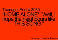 I love it when I'm home alone, I blast the music & act like no one can hear see me...Which they can't. :)