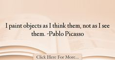 The most popular Pablo Picasso Quotes About Imagination - 37383 : I paint objects as I think them, not as I see them. Pablo Picasso Quotes, Imagination Quotes, Philosophy, Sayings, Lyrics, Philosophy Books, Quotations, Qoutes, Proverbs