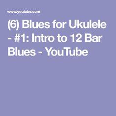 (6) Blues for Ukulele - #1: Intro to 12 Bar Blues - YouTube