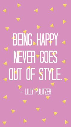 Being Happy Never Goes Out of Style!