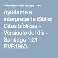 Ayúdame a interpretar la Biblia: Citas bíblicas -  Versículo del día - Santiago 1:21 RVR1960.