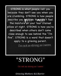 Strong. I'm not a grieving parent, I am a grieving motherless daughter, but I still think it's true.