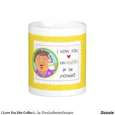 I Love You like Coffee in the Morning Classic White Coffee Mug