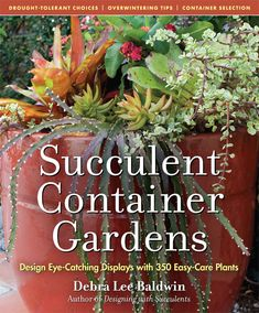 Book: Succulent Container Gardens: Design Eye-Catching Displays with 350 Easy-Care Plants