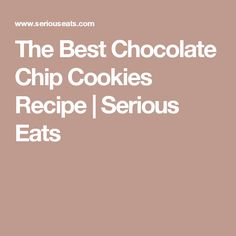 The Best Chocolate Chip Cookies Recipe | Serious Eats