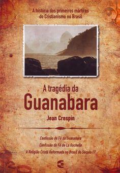 A Tragédia da Guanabara * Jean Crespin [http://www.editoraculturacrista.com.br/loja/livro/tragedia-da-guanabara-a-691] [https://www.facebook.com/notes/projeto-veredas-antigas/1tgpva-biblioteca-reformada-%C3%ADndice-do-painel-07-/368083510051246] * Indicação: Resultado de pesquisa