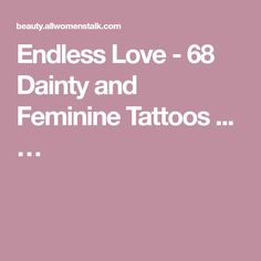Endless Love - 68 Dainty and Feminine Tattoos ... …