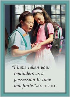 """""""I have taken your reminders as a possession to time indefinite."""" ~ Psalm 119:111 ~"""