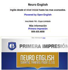 Neuro English Inglés desde el nivel inicial hasta los mas avanzados. Powered by Open English  Inscribete YA! - Cupo Limitado Más información Primera Impresión 809.435.4858