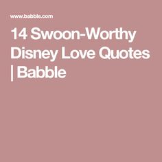 14 Swoon-Worthy Disney Love Quotes | Babble