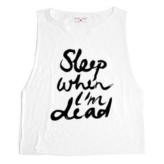 Sleep When I'm Dead - White