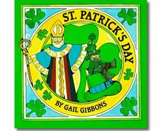 St. Patrick's Day by Gail Gibbons. St. Patrick's Day books for kids.  http://www.apples4theteacher.com/holidays/st-patricks-day/kids-books/st-patricks-day.html