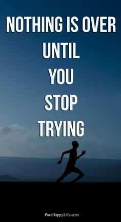 life quote - nothing over until you stop trying