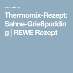 Thermomix-Rezept: Sahne-Grießpudding | REWE Rezept