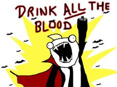 X all the Y, all the things, meme, Drink All the Blood, Vampire, Dracula