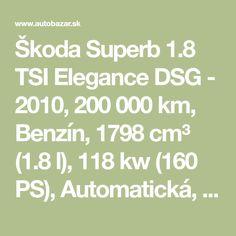 Škoda Superb 1.8 TSI Elegance DSG - 2010, 200 000 km, Benzín, 1798 cm³ (1.8 l), 118 kw (160 PS), Automatická, 7-st. automatická, Predný, Sedan / Liftback, Používané - fotogaléria Elegant, Dapper Gentleman, Chic