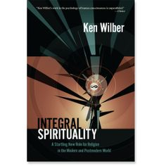 Integral Spirituality: A Startling New Role for Religion in the Modern and Postmodern World: 9780834822443: Ken Wilber: Books: Shambhala Publications