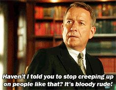When Alfred tells Bruce Wayne to stop creeping up on people.