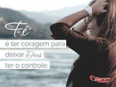 Fé é ter coragem para deixar Deus ter o controle! #Deus #Fe