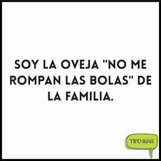 """Soy la oveja """"no me rompan las bolas"""" de la familia.  #tipo #toquedehumor"""