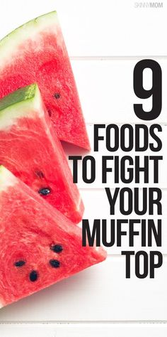 9 Foods to Fight the Muffin Top #weightloss
