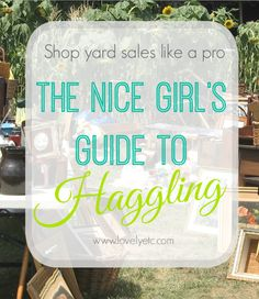 Yard sale like a pro:  the nice girl's guide to haggling.  Learn how to bargain at yard sales and garage sales without acting like a jerk.