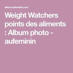 Weight Watchers points des aliments : Album photo - aufeminin