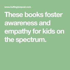 These books foster awareness and empathy for kids on the spectrum.