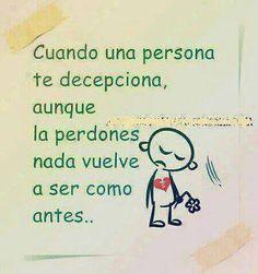 ... Cuando una persona te decepciona, aunque la perdones nada vuelve a ser como antes...